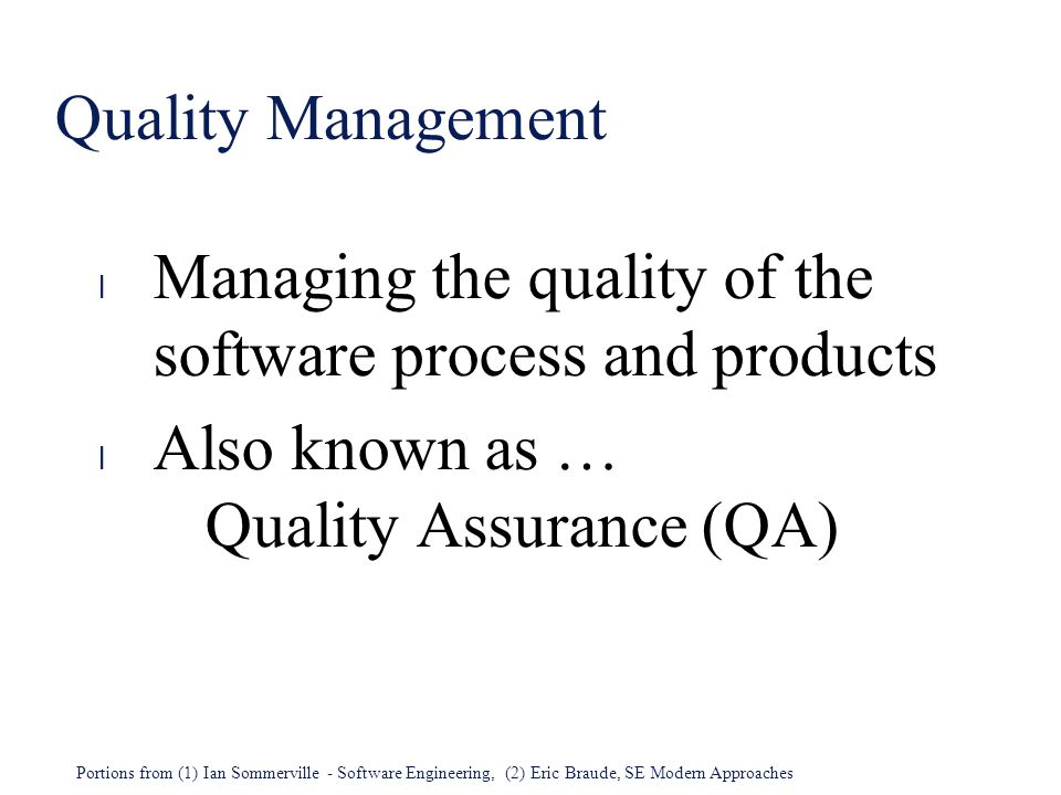 Quality Management Managing the quality of the software process and products.