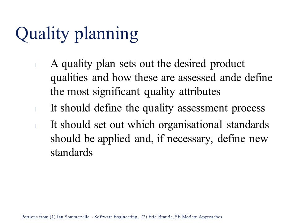 Quality planning A quality plan sets out the desired product qualities and how these are assessed ande define the most significant quality attributes.