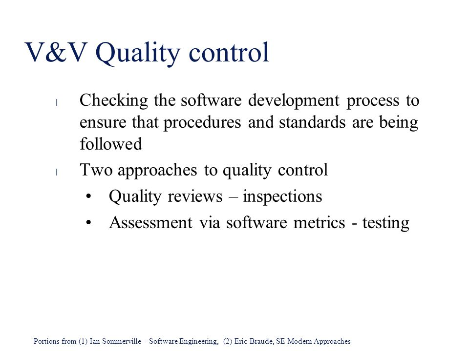 V&V Quality control Checking the software development process to ensure that procedures and standards are being followed.