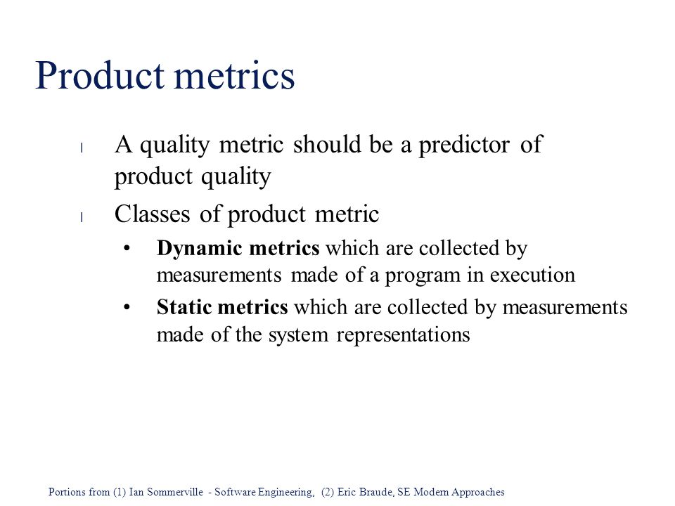 Product metrics A quality metric should be a predictor of product quality. Classes of product metric.