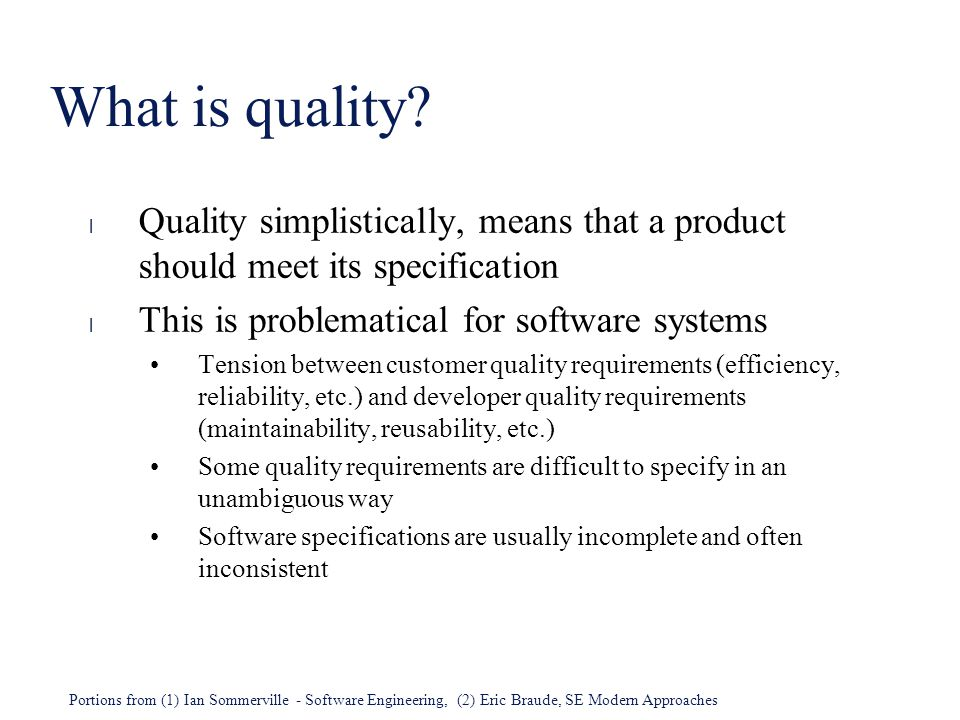 What is quality Quality simplistically, means that a product should meet its specification. This is problematical for software systems.