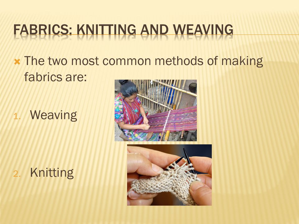 Fabrics: Knitting and Weaving