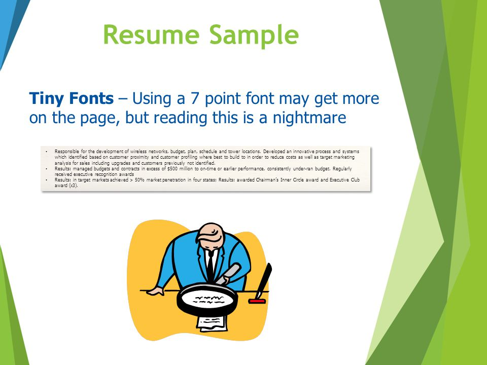 Resume Sample Tiny Fonts – Using a 7 point font may get more on the page, but reading this is a nightmare.