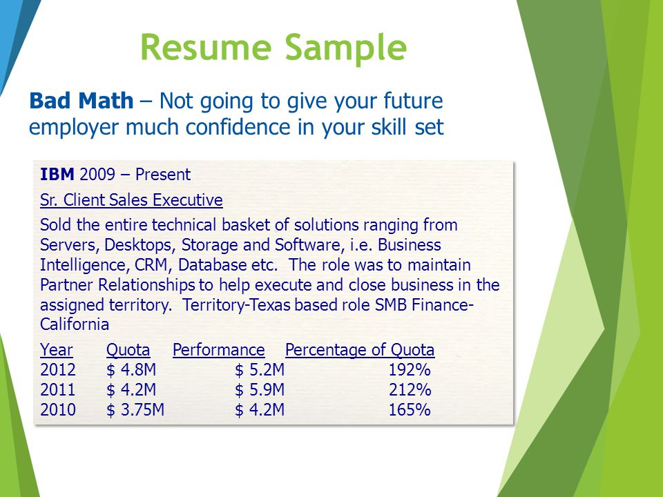 Resume Sample Bad Math – Not going to give your future employer much confidence in your skill set. IBM 2009 – Present.