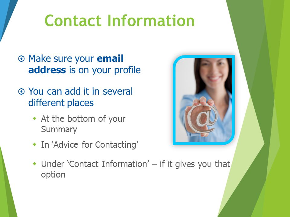 Contact Information Make sure your email address is on your profile. You can add it in several different places.