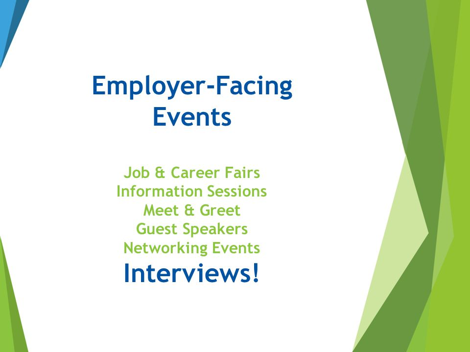 Employer-Facing Events Job & Career Fairs Information Sessions Meet & Greet Guest Speakers Networking Events Interviews!