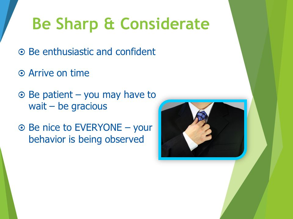Be Sharp & Considerate Be enthusiastic and confident Arrive on time