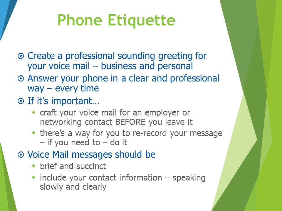 Phone Etiquette Create a professional sounding greeting for your voice mail – business and personal.