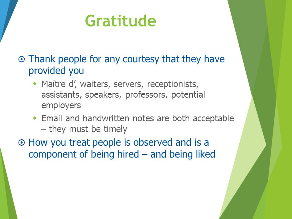 Gratitude Thank people for any courtesy that they have provided you