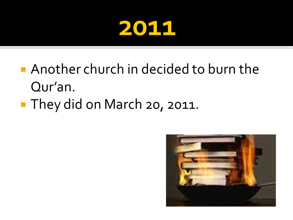 2011 Another church in decided to burn the Qur'an.