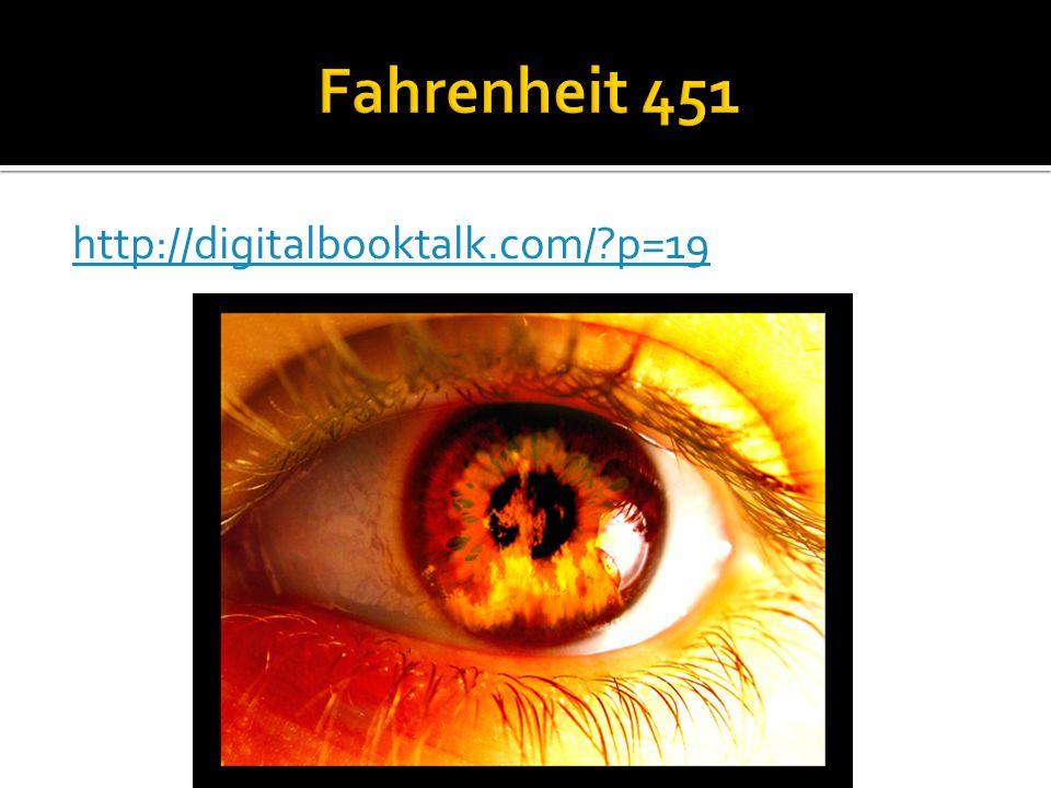 Fahrenheit 451 http://digitalbooktalk.com/ p=19