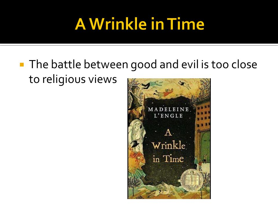 A Wrinkle in Time The battle between good and evil is too close to religious views