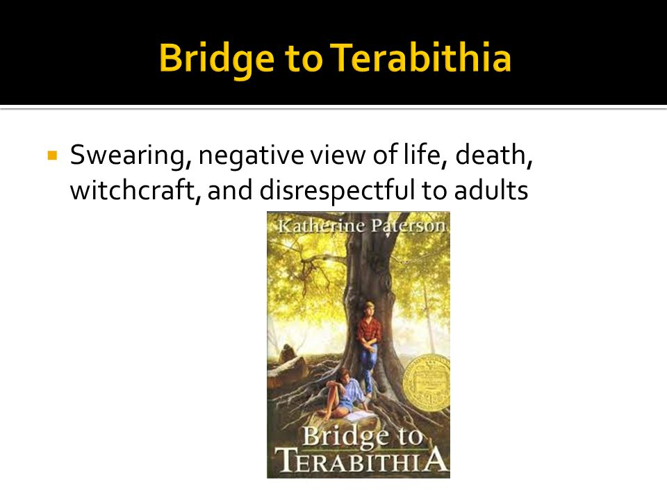 Bridge to Terabithia Swearing, negative view of life, death, witchcraft, and disrespectful to adults.