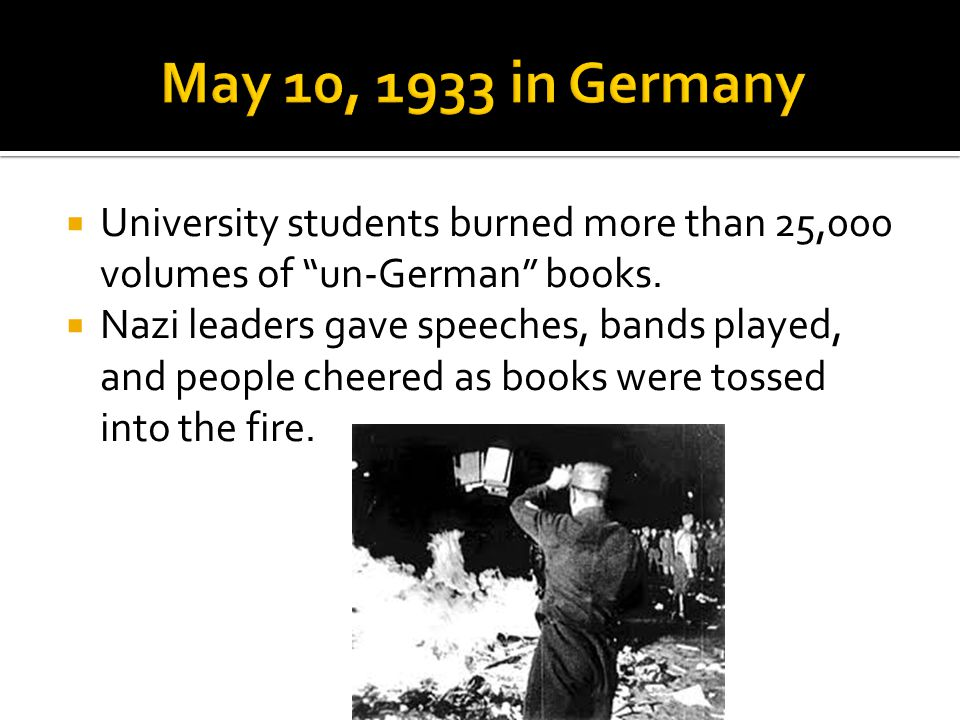 May 10, 1933 in Germany University students burned more than 25,000 volumes of un-German books.