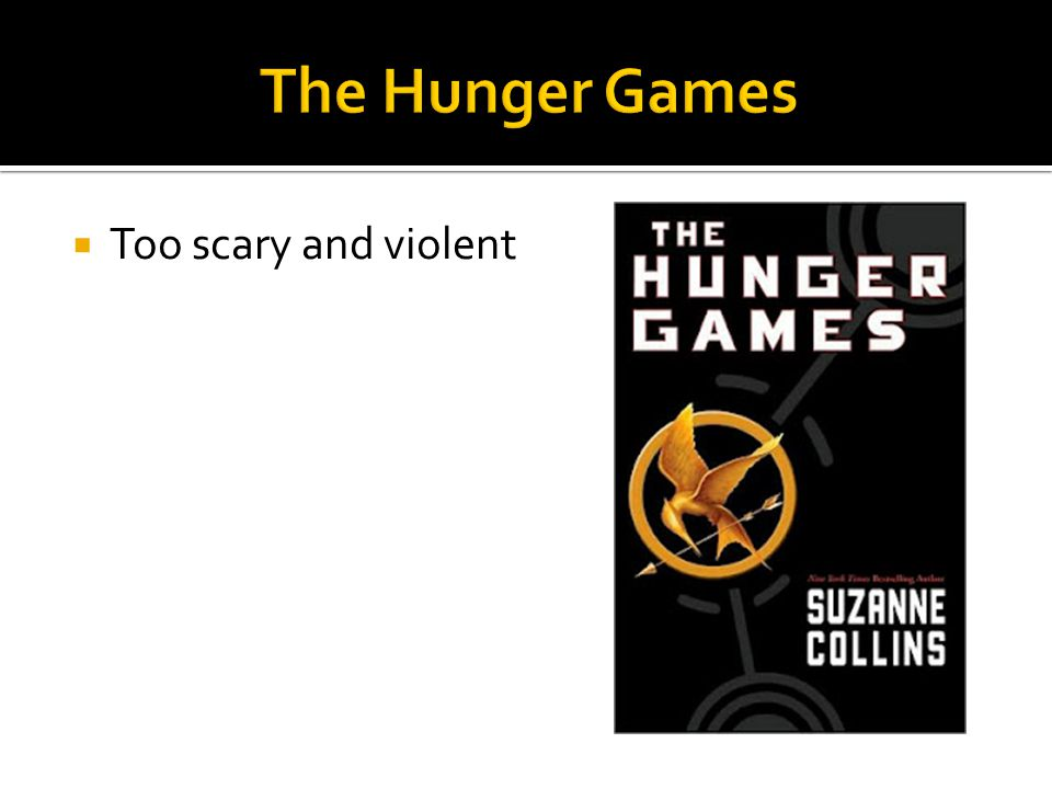 The Hunger Games Too scary and violent