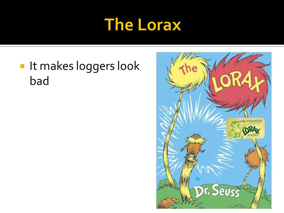The Lorax It makes loggers look bad