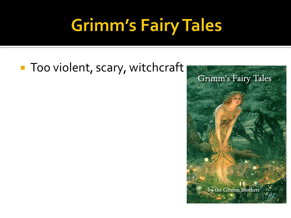 Grimm's Fairy Tales Too violent, scary, witchcraft