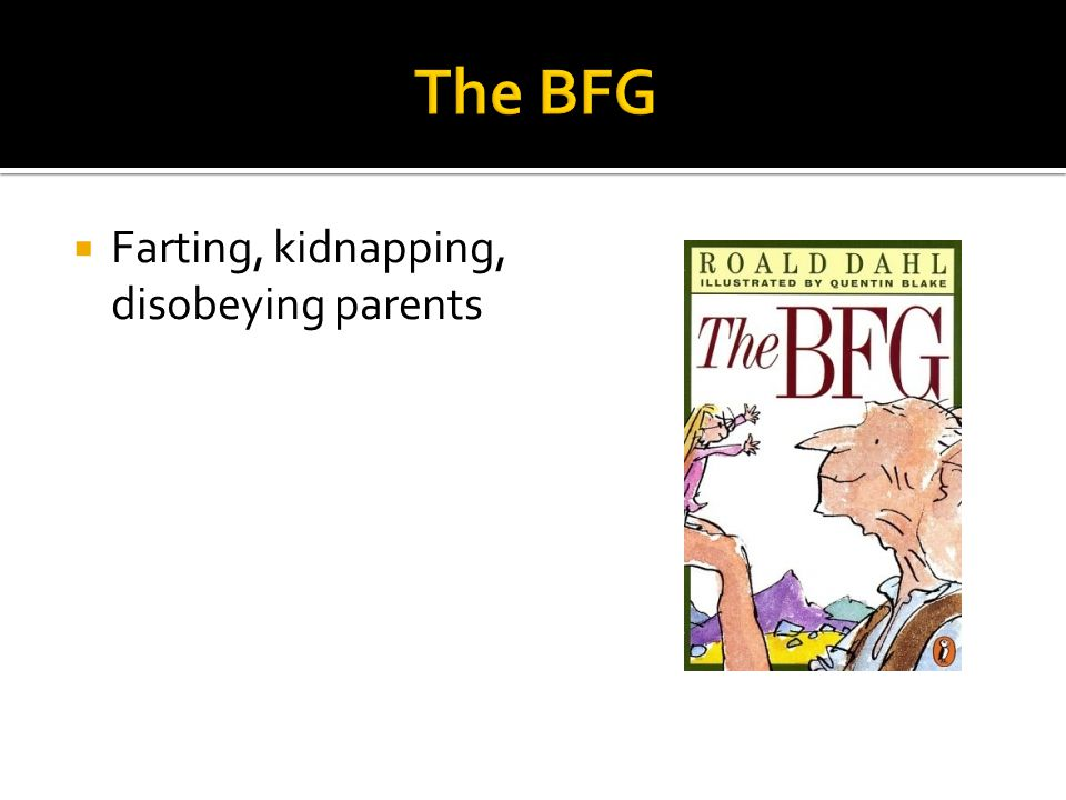The BFG Farting, kidnapping, disobeying parents