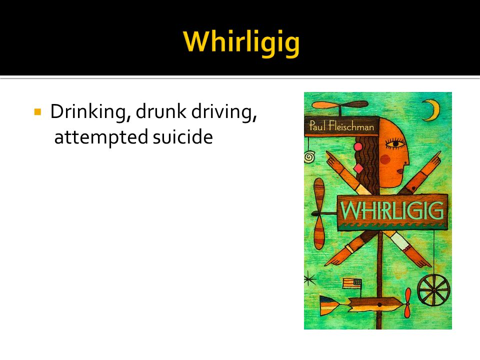 Whirligig Drinking, drunk driving, attempted suicide