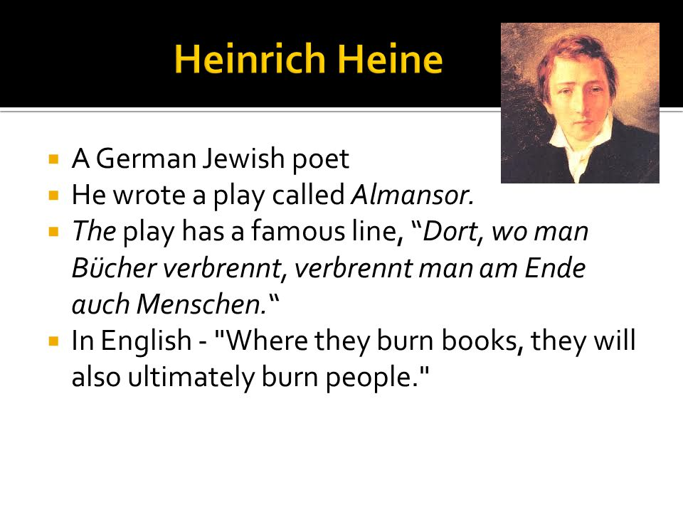 Heinrich Heine A German Jewish poet He wrote a play called Almansor.