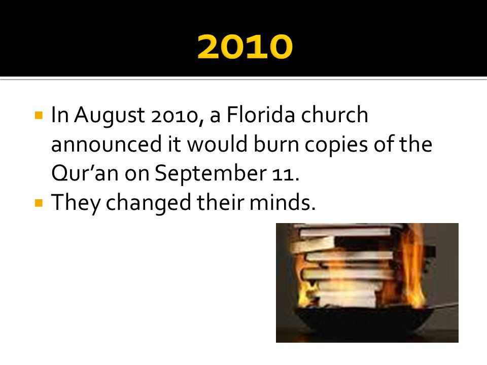 2010 In August 2010, a Florida church announced it would burn copies of the Qur'an on September 11.