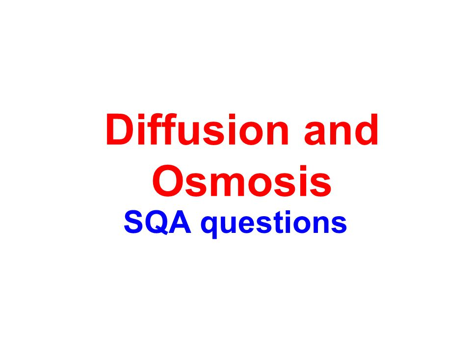 Diffusion and Osmosis SQA questions
