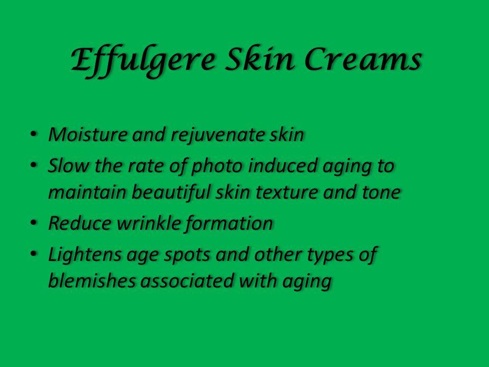 Effulgere Skin Creams Moisture and rejuvenate skin