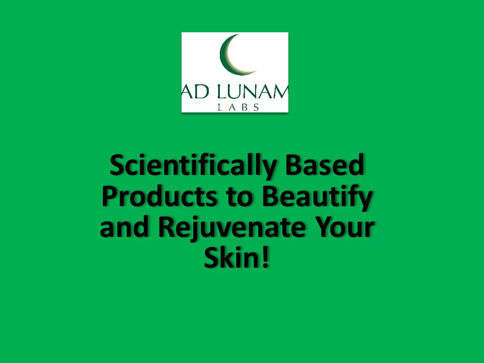 Scientifically Based Products to Beautify and Rejuvenate Your Skin!