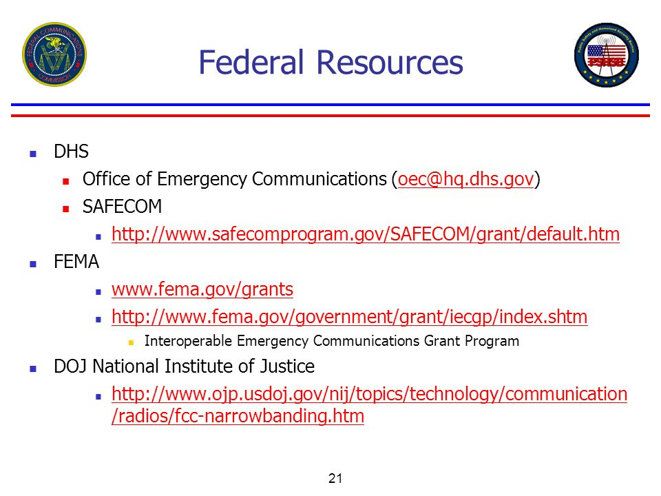 Federal Resources DHS. Office of Emergency Communications (oec@hq.dhs.gov) SAFECOM. http://www.safecomprogram.gov/SAFECOM/grant/default.htm.