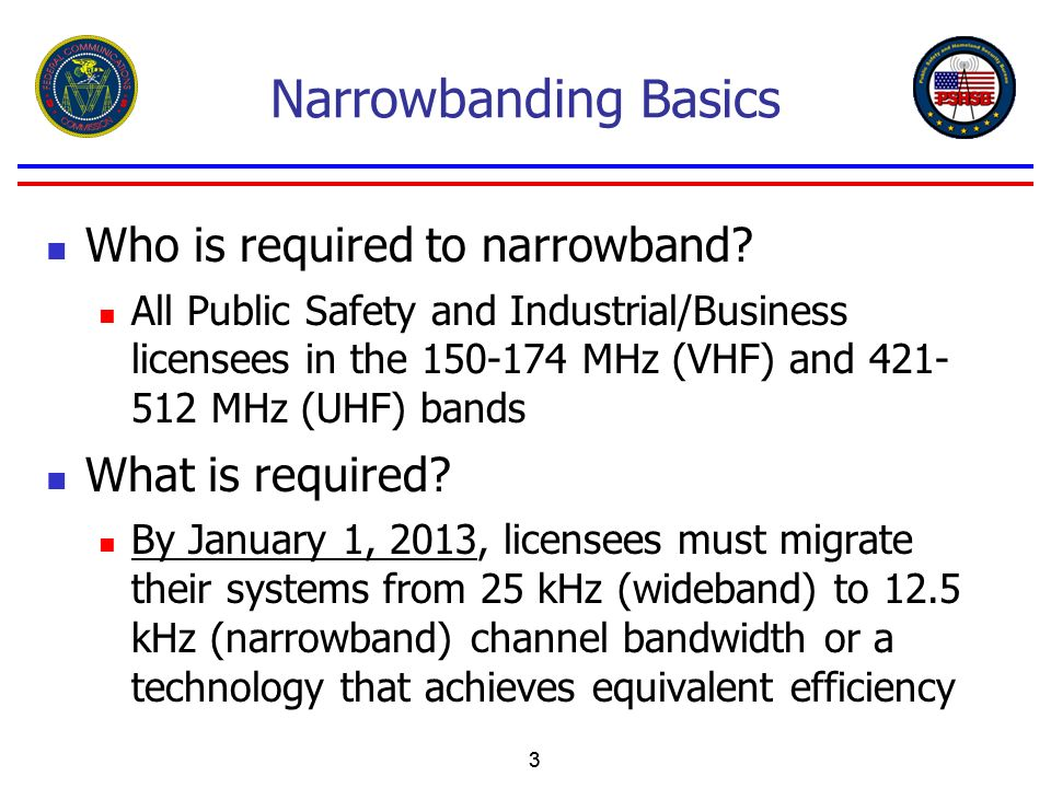 Narrowbanding Basics Who is required to narrowband What is required