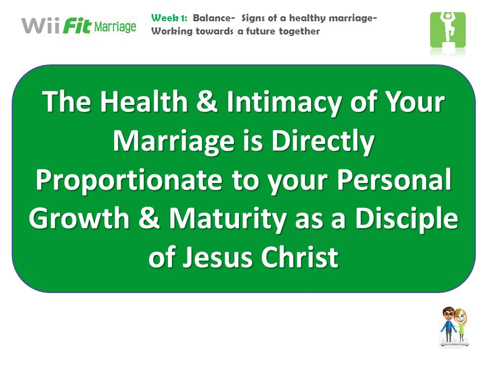 Week 1: Balance- Signs of a healthy marriage- Working towards a future together