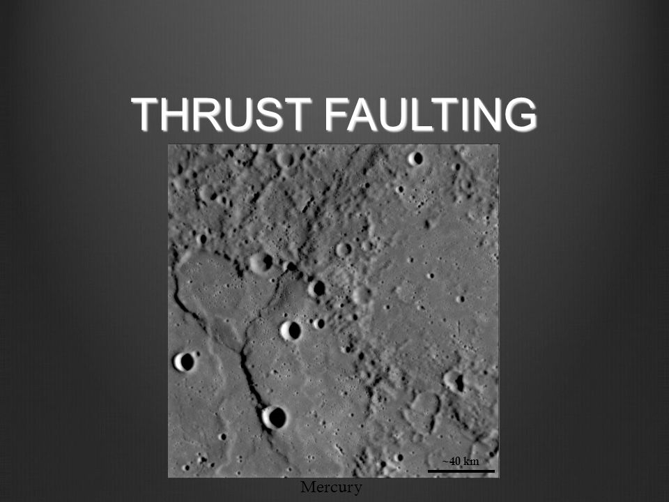 THRUST FAULTING ~40 km Mercury