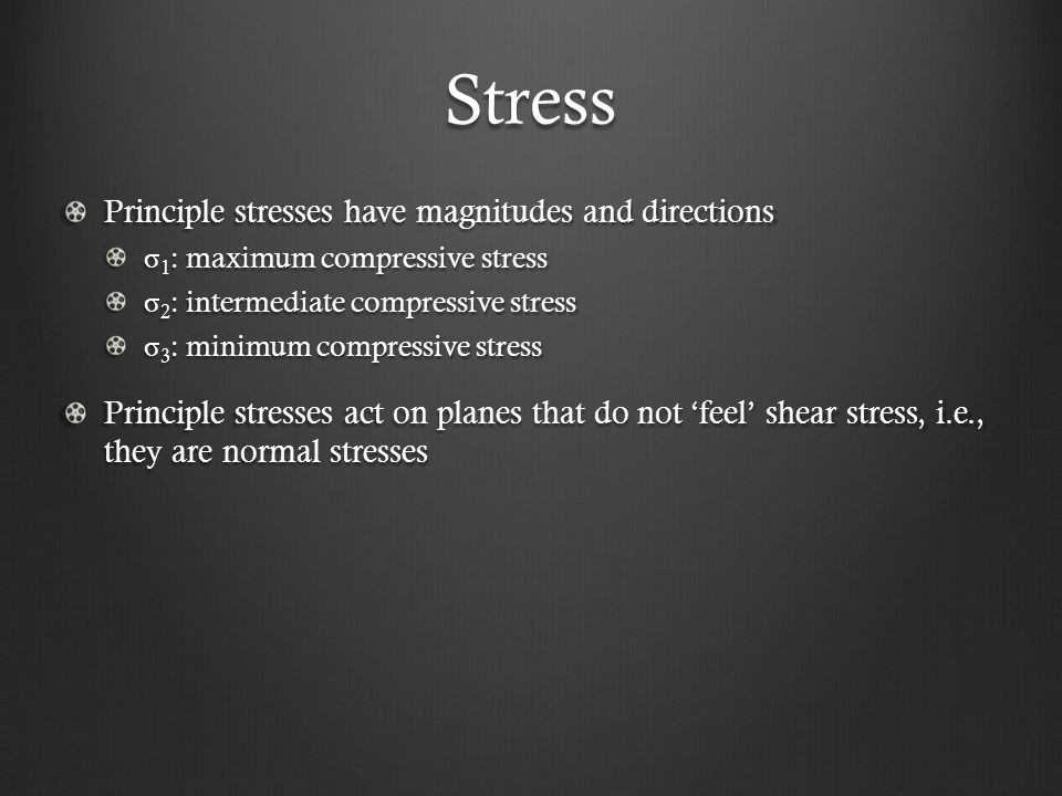 Stress Principle stresses have magnitudes and directions