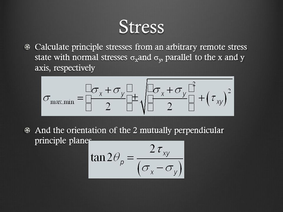 Stress Calculate principle stresses from an arbitrary remote stress state with normal stresses σxand σy, parallel to the x and y axis, respectively.
