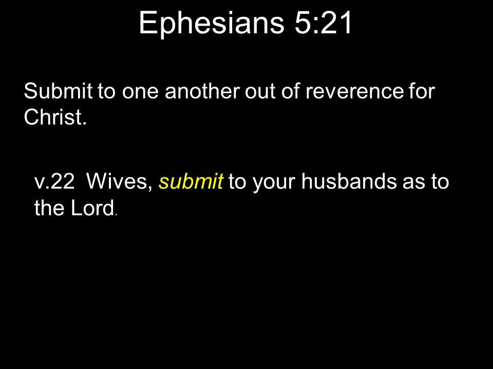 Ephesians 5:21 Submit to one another out of reverence for Christ.