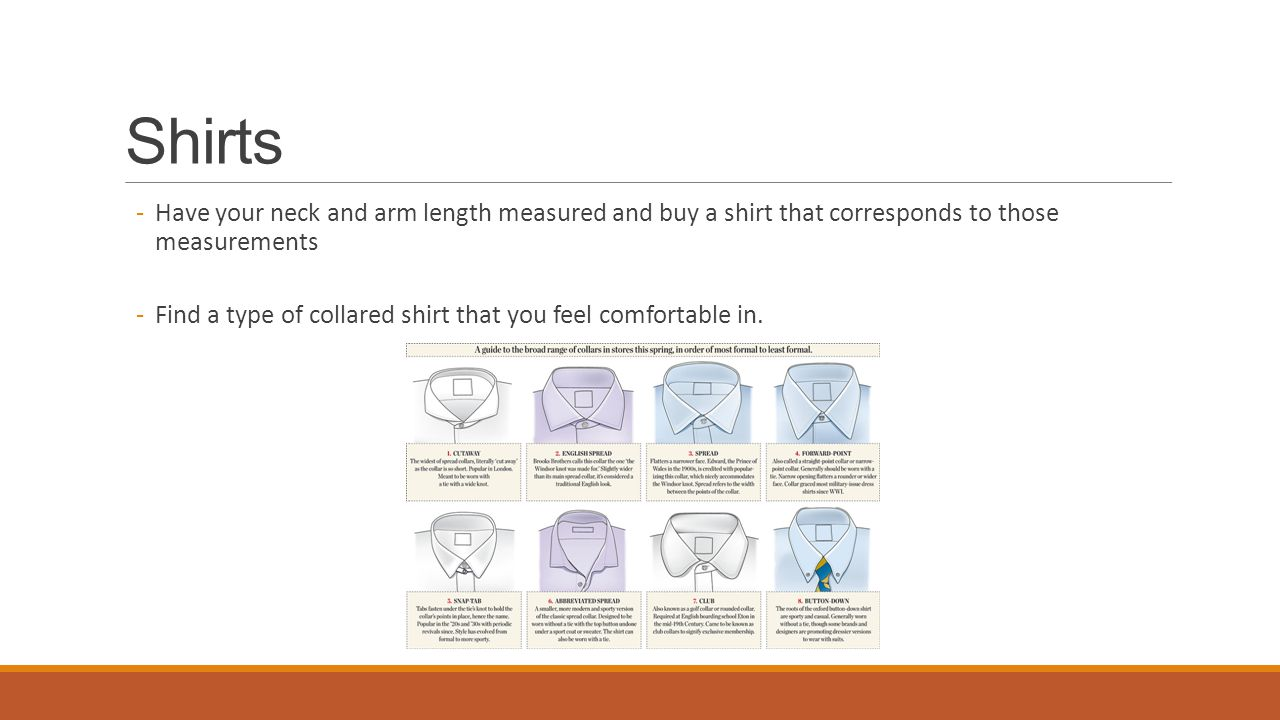 Shirts Have your neck and arm length measured and buy a shirt that corresponds to those measurements.