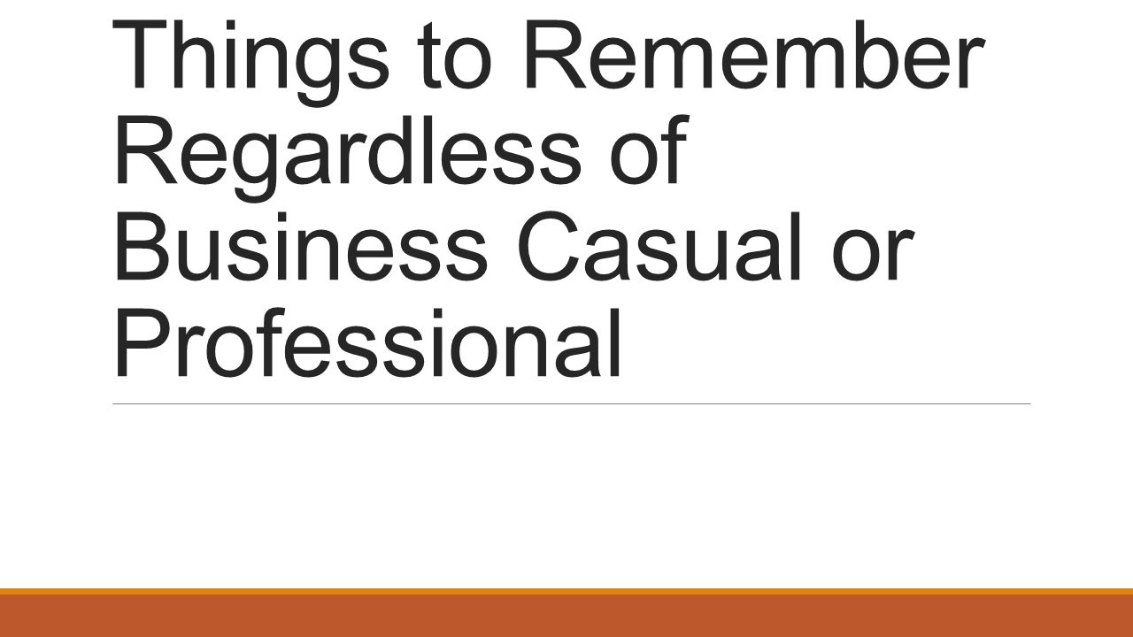 Things to Remember Regardless of Business Casual or Professional