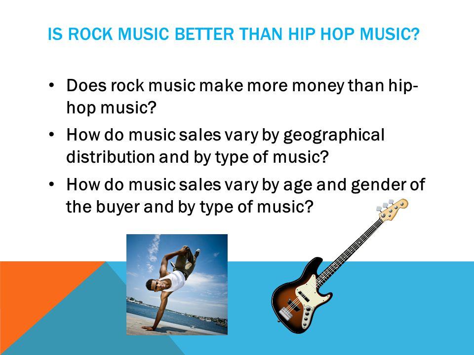 Is rock music better than hip hop music