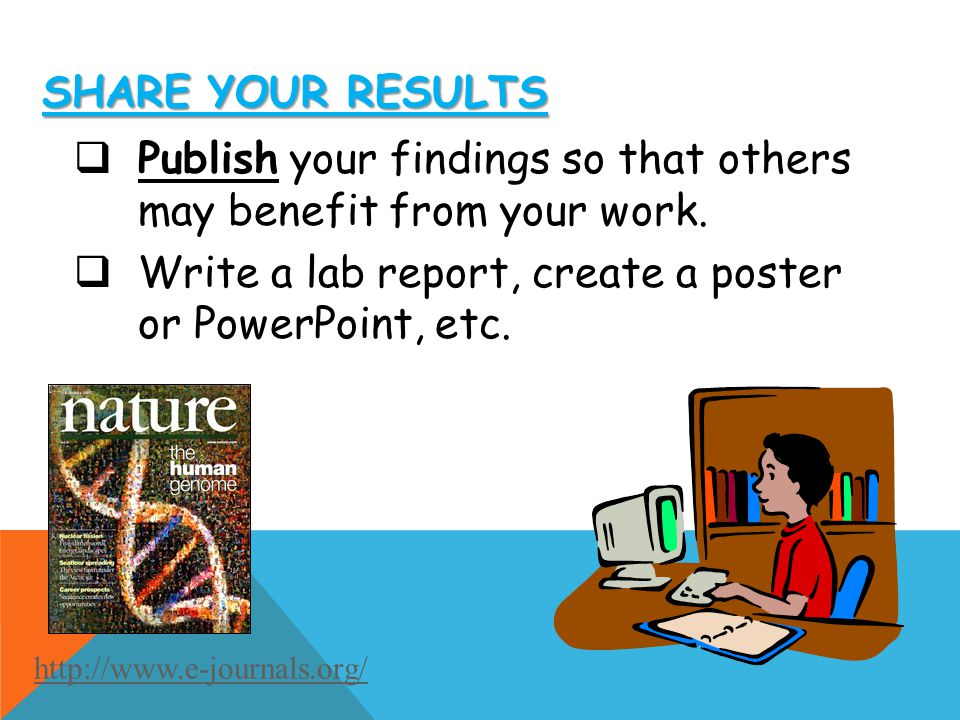 Publish your findings so that others may benefit from your work.