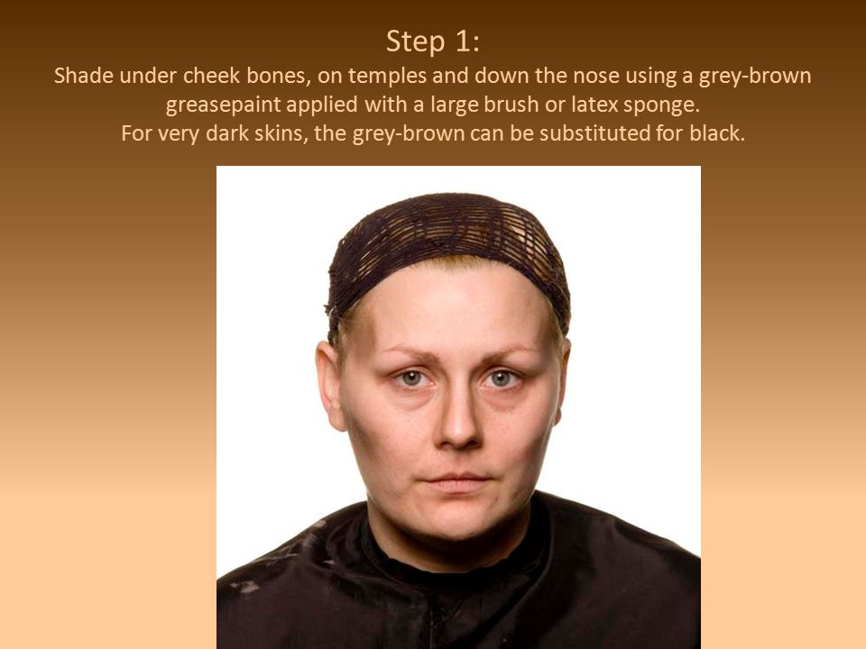 Step 1: Shade under cheek bones, on temples and down the nose using a grey-brown greasepaint applied with a large brush or latex sponge.