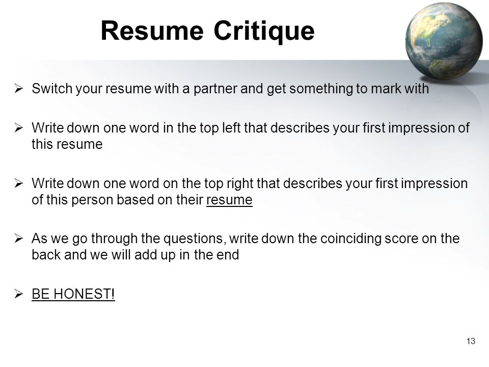 Resume Critique Switch your resume with a partner and get something to mark with.