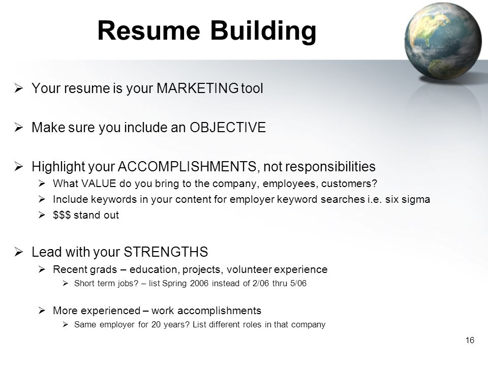 Resume Building Your resume is your MARKETING tool