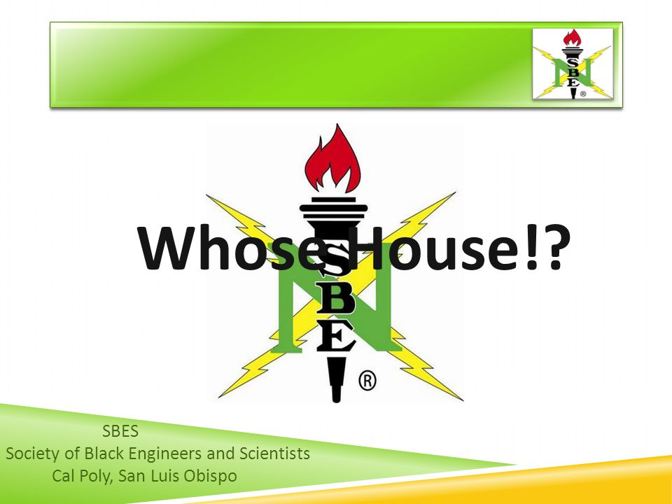 Whose House! SBES Society of Black Engineers and Scientists