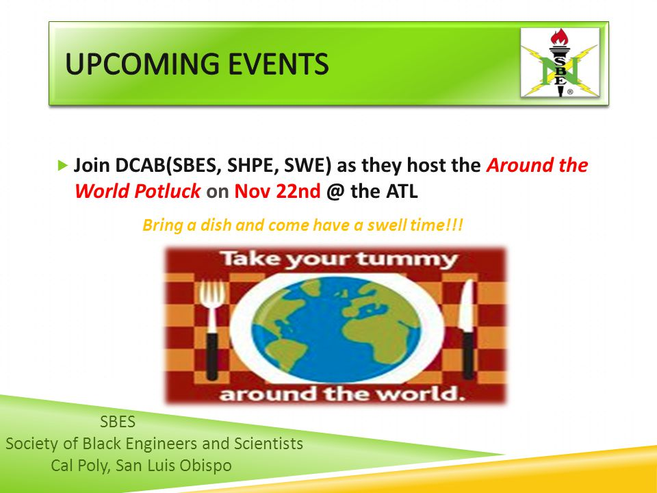 upcoming events Join DCAB(SBES, SHPE, SWE) as they host the Around the World Potluck on Nov 22nd @ the ATL.