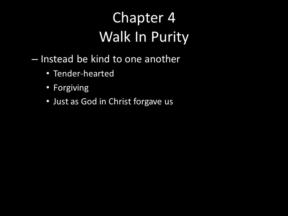 Chapter 4 Walk In Purity Instead be kind to one another Tender-hearted