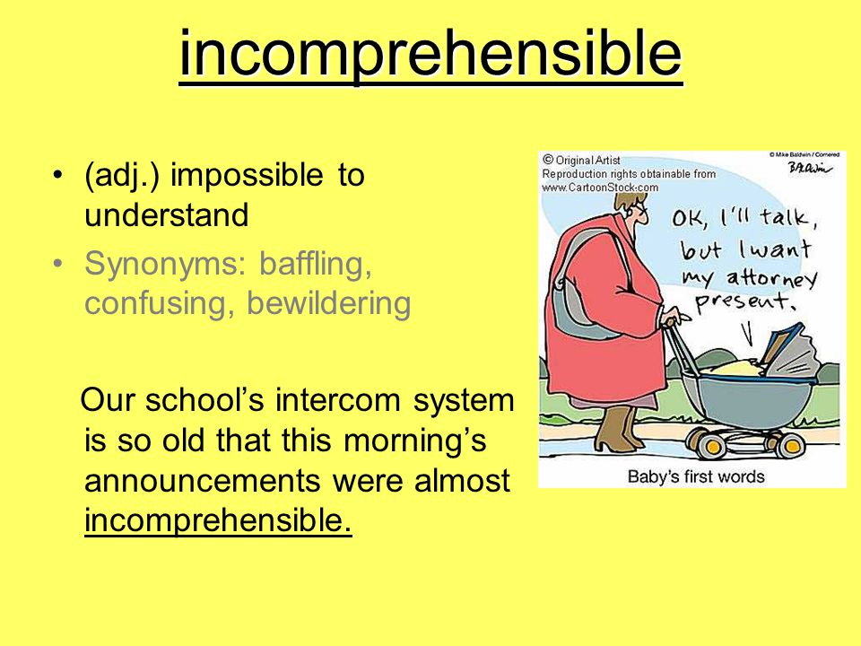 incomprehensible (adj.) impossible to understand