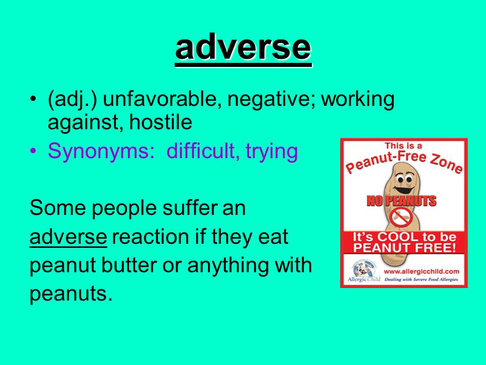 adverse (adj.) unfavorable, negative; working against, hostile