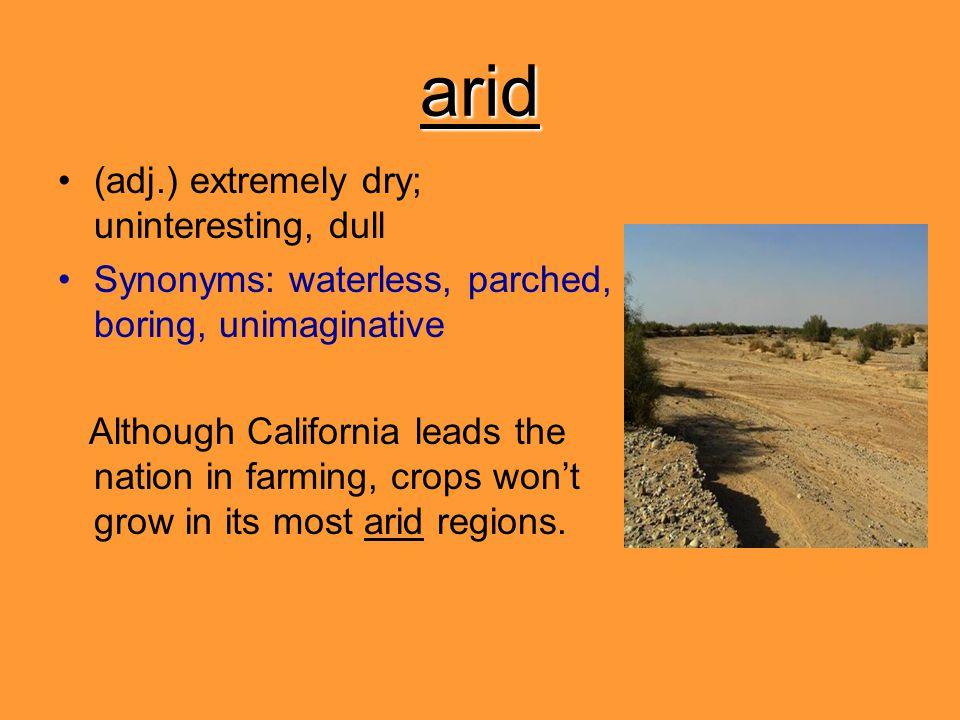 arid (adj.) extremely dry; uninteresting, dull