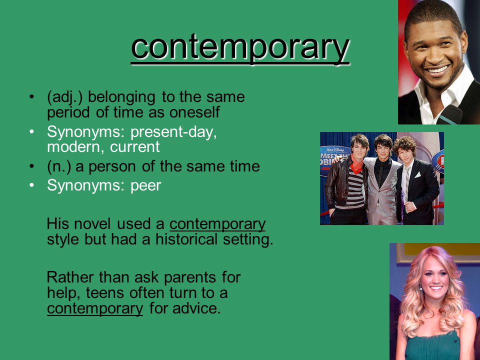contemporary (adj.) belonging to the same period of time as oneself
