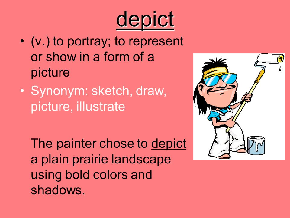 depict (v.) to portray; to represent or show in a form of a picture